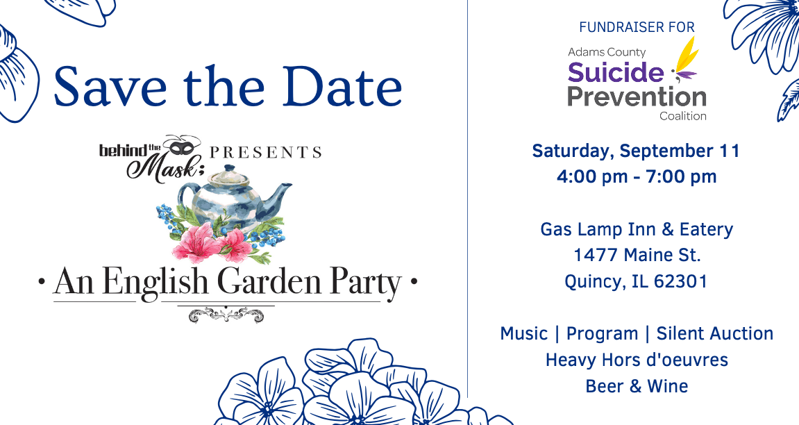 Save The Date Behind the Mask Presents An english Garden PArty Fundraiser Saturday Saeptember 11 4 to 7pm at gas lamp inn & eatery 1477 Maine St Quincy il 62301